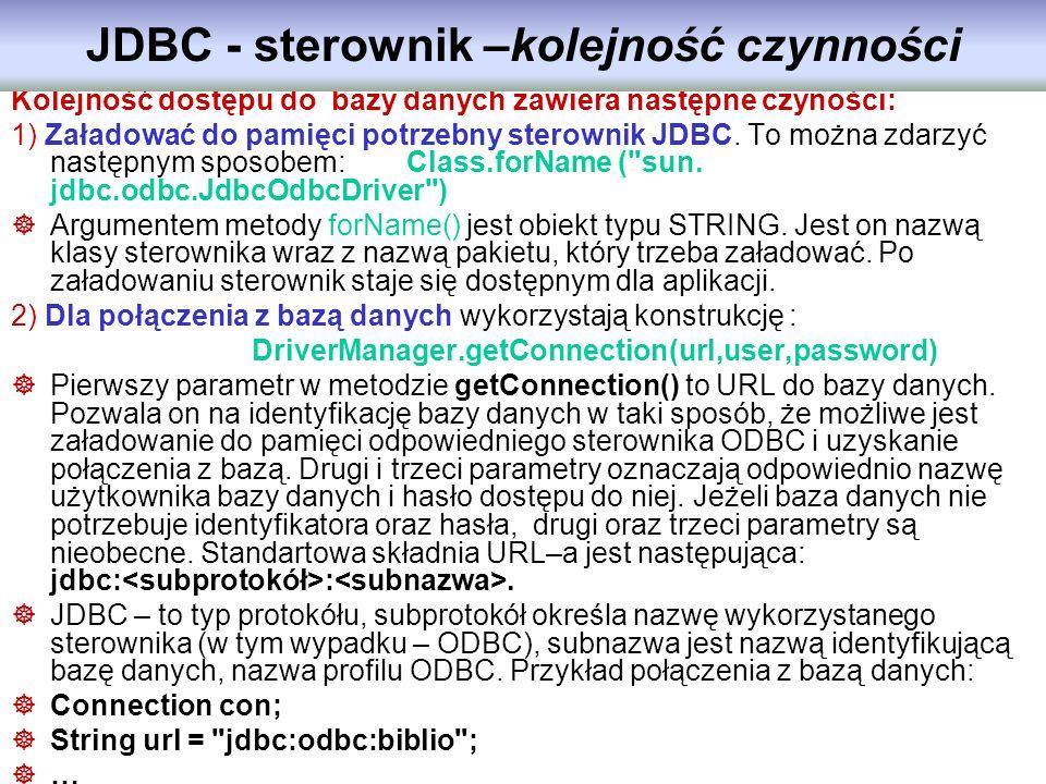 Kolejność dostępu do bazy danych zawiera następne czyności: 1) Załadować do pamięci potrzebny sterownik JDBC. To można zdarzyć następnym sposobem: Cla