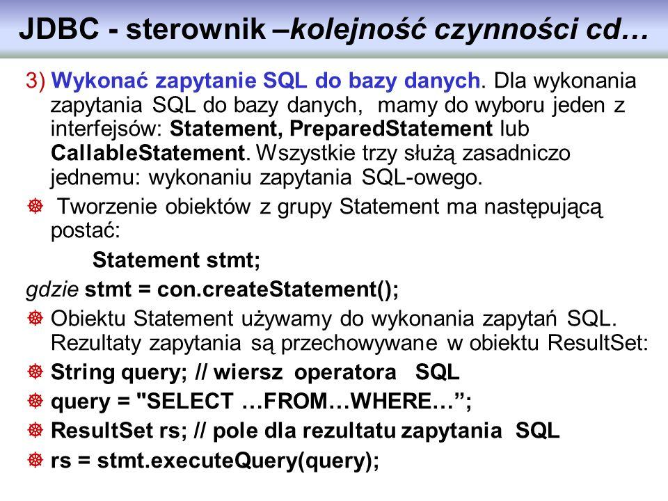 3) Wykonać zapytanie SQL do bazy danych. Dla wykonania zapytania SQL do bazy danych, mamy do wyboru jeden z interfejsów: Statement, PreparedStatement