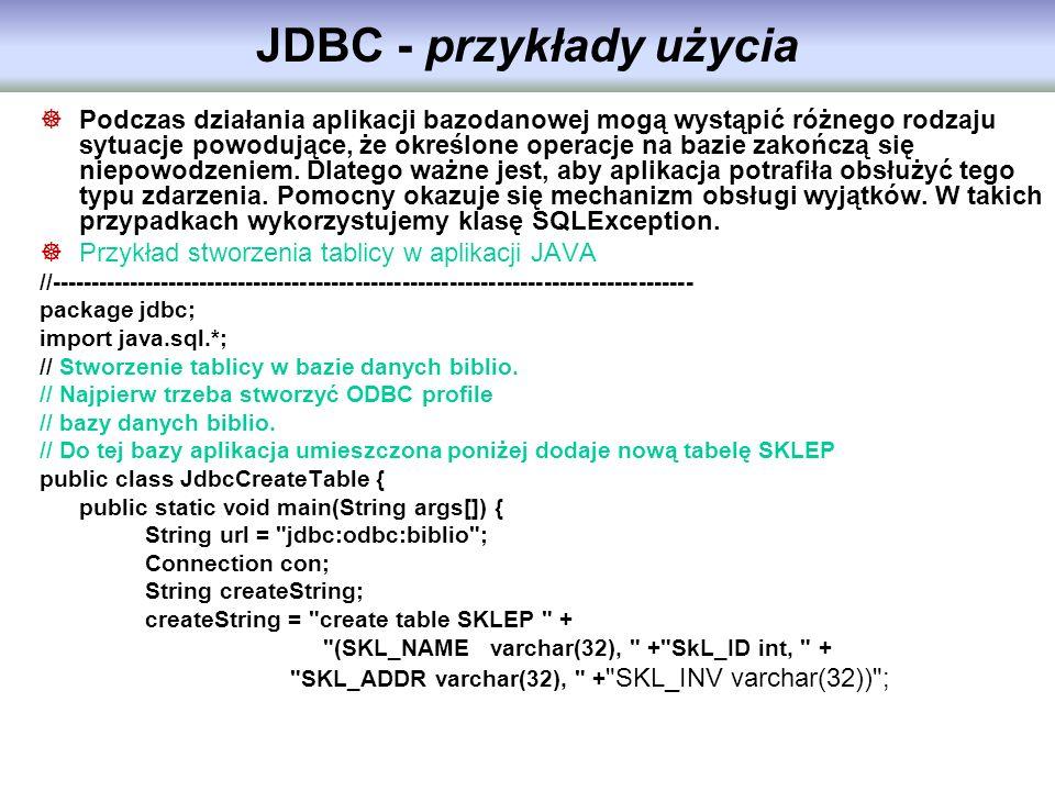 JDBC - przykłady użycia Podczas działania aplikacji bazodanowej mogą wystąpić różnego rodzaju sytuacje powodujące, że określone operacje na bazie zako