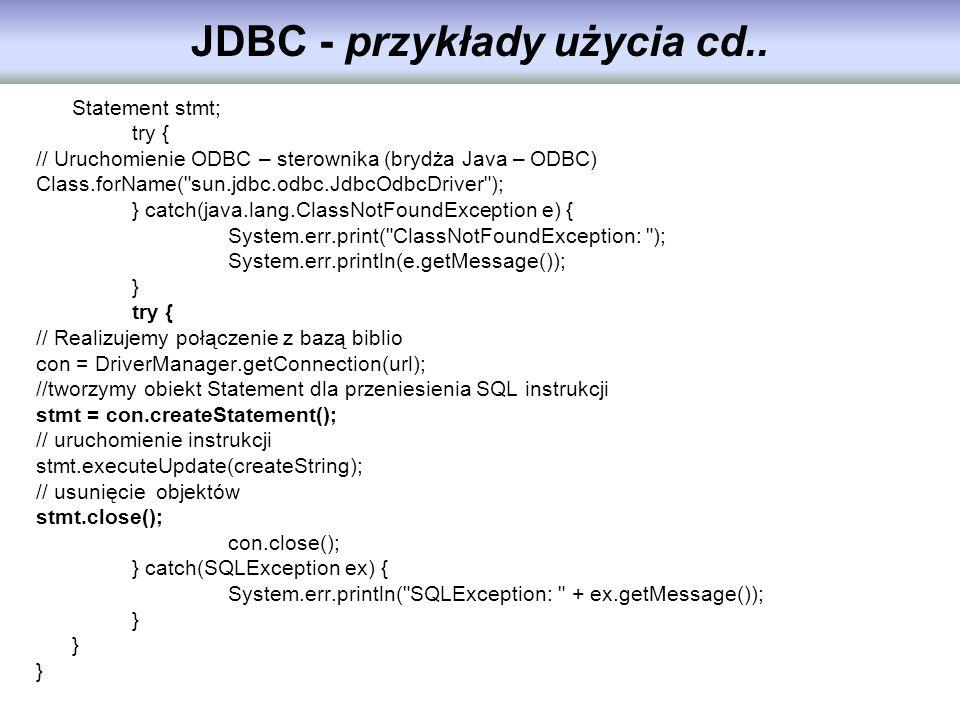 Statement stmt; try { // Uruchomienie ODBC – sterownika (brydża Java – ODBC) Class.forName(
