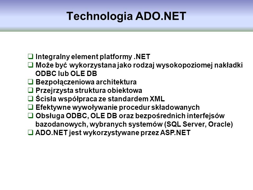 Technologia ADO.NET Integralny element platformy.NET Może być wykorzystana jako rodzaj wysokopoziomej nakładki ODBC lub OLE DB Bezpołączeniowa archite