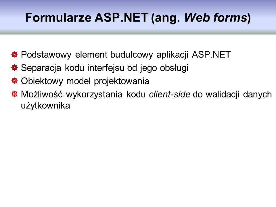 Formularze ASP.NET (ang. Web forms) Podstawowy element budulcowy aplikacji ASP.NET Separacja kodu interfejsu od jego obsługi Obiektowy model projektow