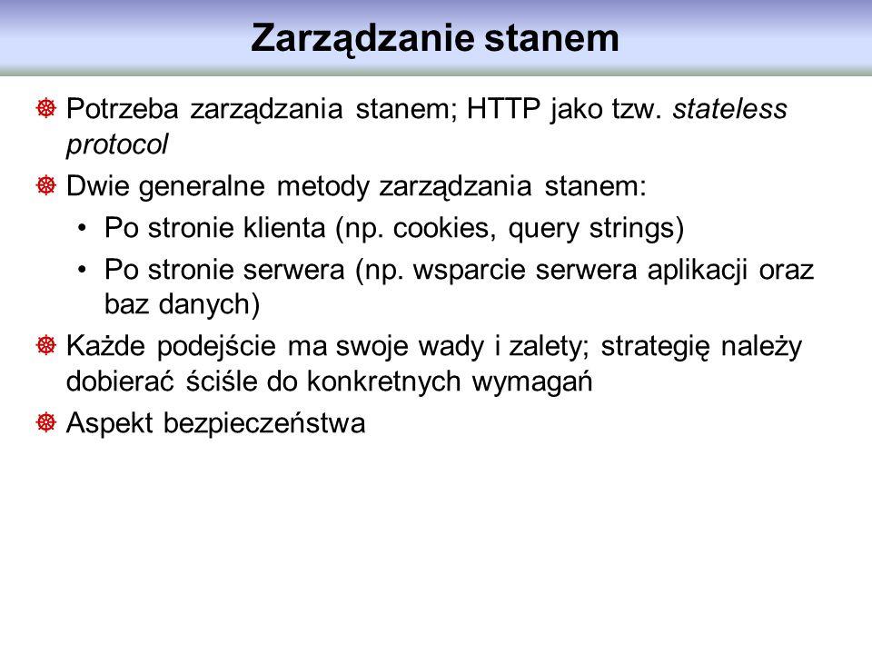 Zarządzanie stanem Potrzeba zarządzania stanem; HTTP jako tzw. stateless protocol Dwie generalne metody zarządzania stanem: Po stronie klienta (np. co