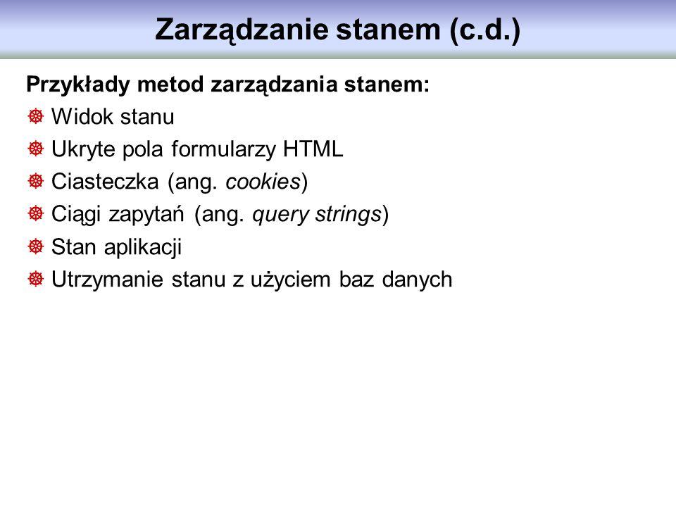 Zarządzanie stanem (c.d.) Przykłady metod zarządzania stanem: Widok stanu Ukryte pola formularzy HTML Ciasteczka (ang. cookies) Ciągi zapytań (ang. qu