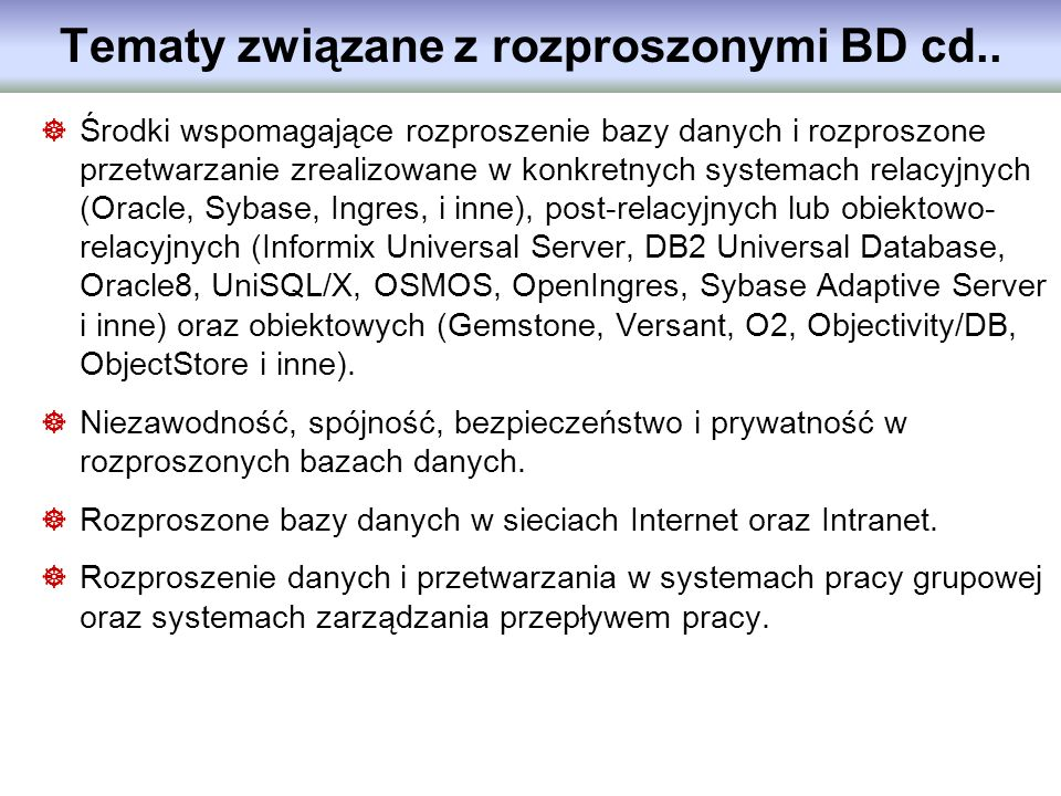 Tematy związane z rozproszonymi BD cd.. Środki wspomagające rozproszenie bazy danych i rozproszone przetwarzanie zrealizowane w konkretnych systemach