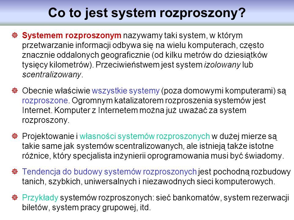 Co to jest system rozproszony? Systemem rozproszonym nazywamy taki system, w którym przetwarzanie informacji odbywa się na wielu komputerach, często z