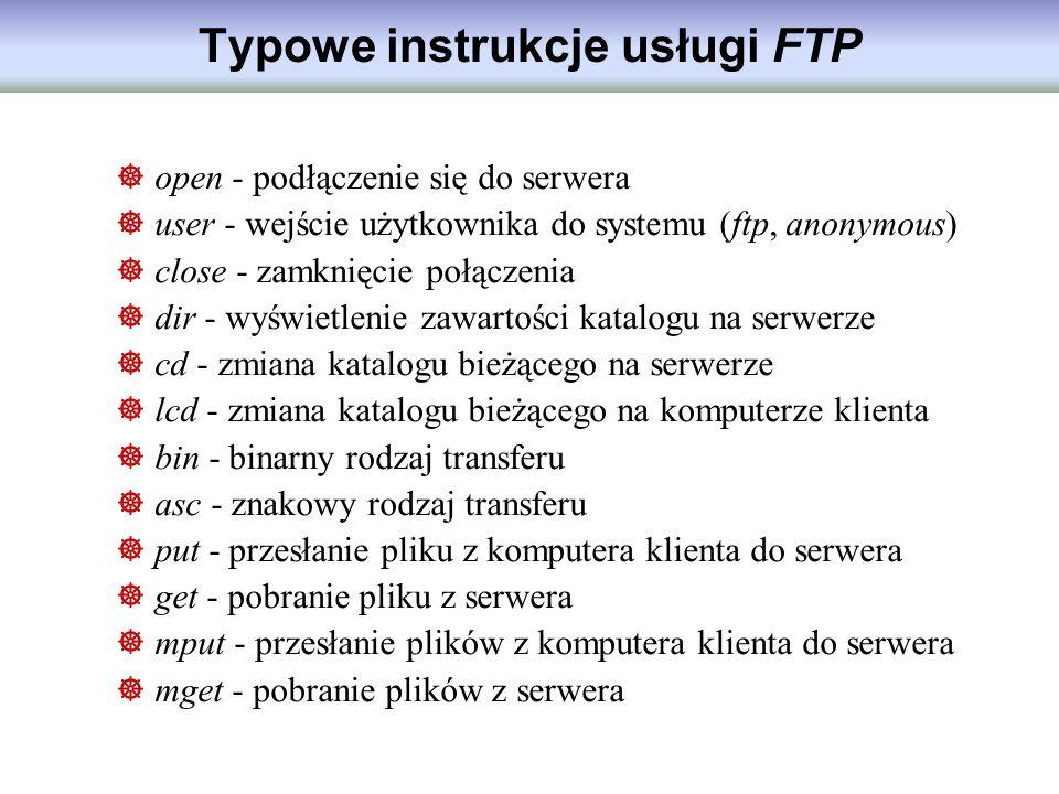 Typowe instrukcje usługi FTP open - podłączenie się do serwera user - wejście użytkownika do systemu (ftp, anonymous) close - zamknięcie połączenia di