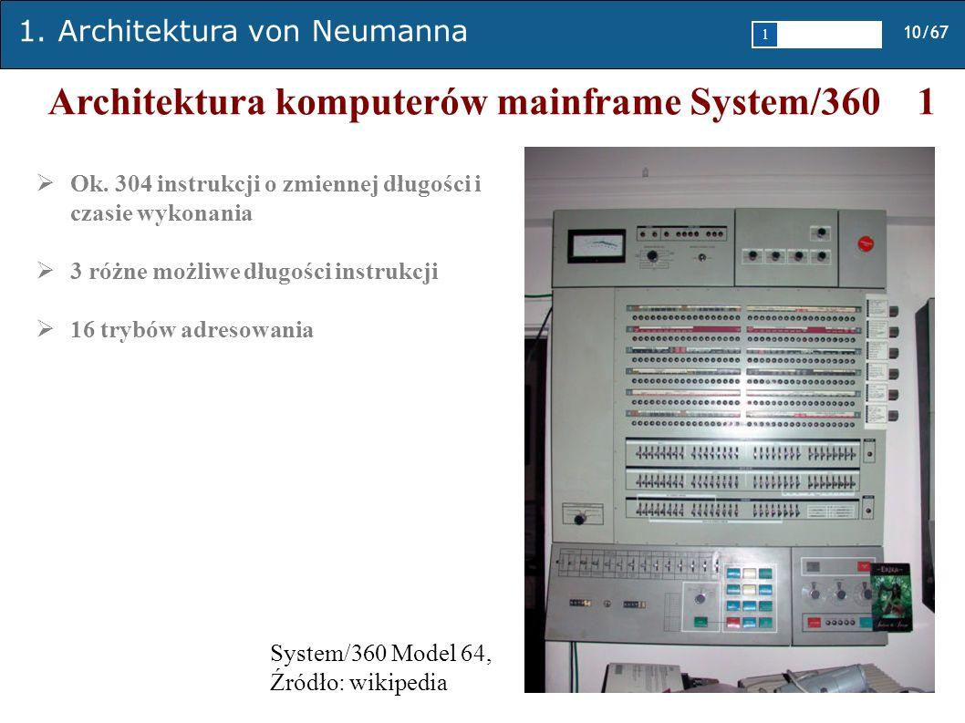 1. Architektura von Neumanna 10/67 1 2345 Architektura komputerów mainframe System/360 1 Ok. 304 instrukcji o zmiennej długości i czasie wykonania 3 r