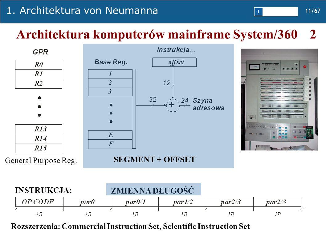 1. Architektura von Neumanna 11/67 1 2345 Architektura komputerów mainframe System/360 2 General Purpose Reg. INSTRUKCJA: ZMIENNA DŁUGOŚĆ SEGMENT + OF