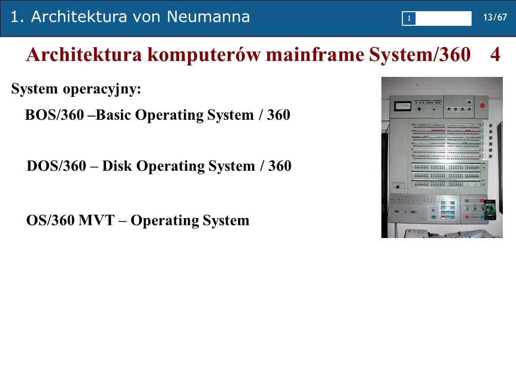 1. Architektura von Neumanna 13/67 1 2345 Architektura komputerów mainframe System/360 4 System operacyjny: BOS/360 –Basic Operating System / 360 DOS/