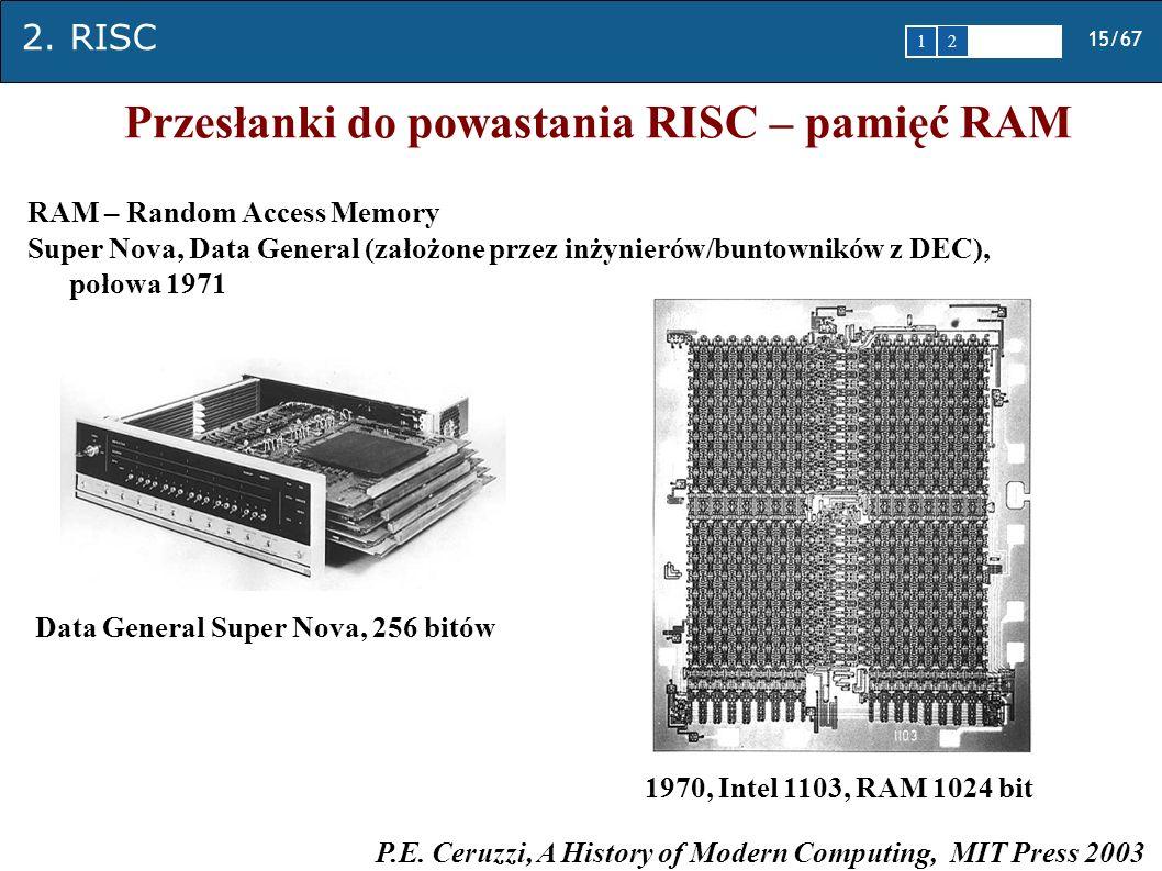 2. RISC 15/67 1 2345 Przesłanki do powastania RISC – pamięć RAM RAM – Random Access Memory Super Nova, Data General (założone przez inżynierów/buntown