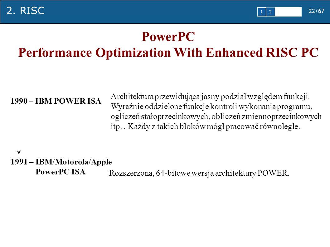 2. RISC 22/67 1 2345 PowerPC Performance Optimization With Enhanced RISC PC 1990 – IBM POWER ISA Architektura przewidująca jasny podział względem funk