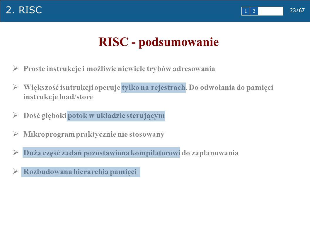2. RISC 23/67 1 2345 RISC - podsumowanie Proste instrukcje i możliwie niewiele trybów adresowania Większość isntrukcji operuje tylko na rejestrach. Do