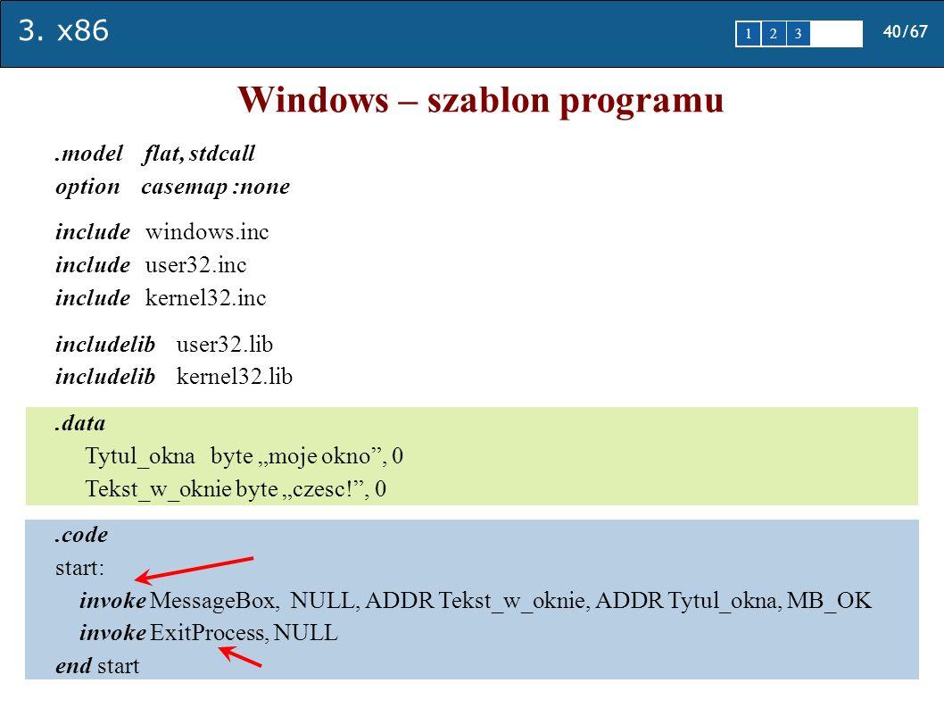3. x86 40/67 1 2345 Windows – szablon programu.model flat, stdcall option casemap :none include windows.inc include user32.inc include kernel32.inc in