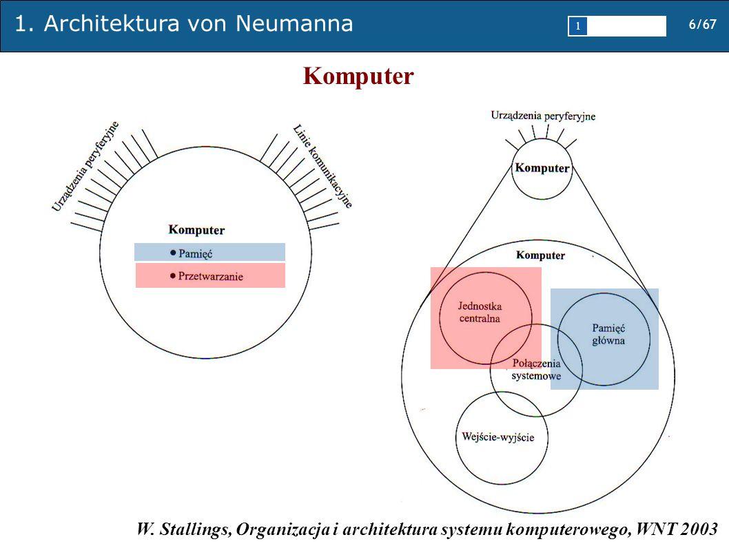 1. Architektura von Neumanna 6/67 1 2345 Komputer W. Stallings, Organizacja i architektura systemu komputerowego, WNT 2003