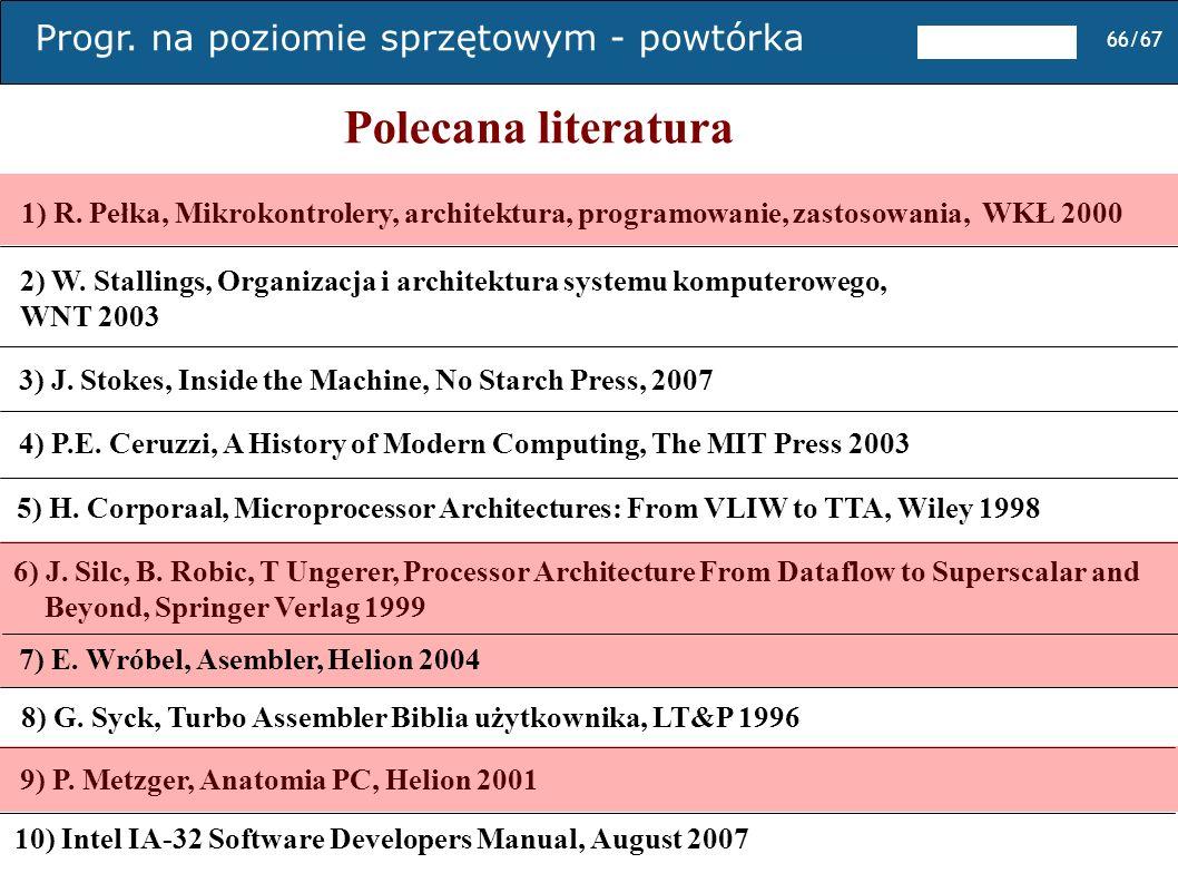 Progr. na poziomie sprzętowym - powtórka 66/67 Polecana literatura 2) W. Stallings, Organizacja i architektura systemu komputerowego, WNT 2003 1) R. P
