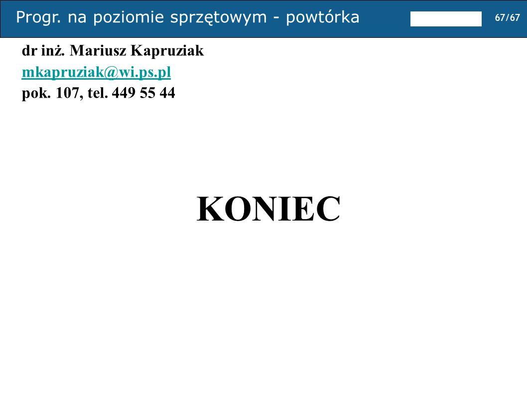 Progr. na poziomie sprzętowym - powtórka 67/67 KONIEC dr inż. Mariusz Kapruziak mkapruziak@wi.ps.pl pok. 107, tel. 449 55 44