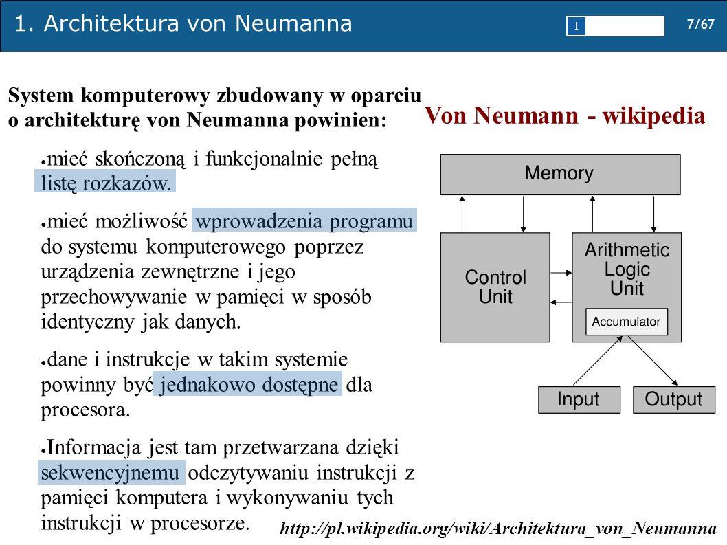 1. Architektura von Neumanna 7/67 1 2345 System komputerowy zbudowany w oparciu o architekturę von Neumanna powinien: mieć skończoną i funkcjonalnie p