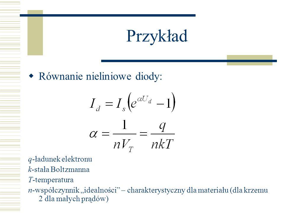 Równanie nieliniowe diody: q-ładunek elektronu k-stała Boltzmanna T-temperatura n-współczynnik idealności – charakterystyczny dla materiału (dla krzem