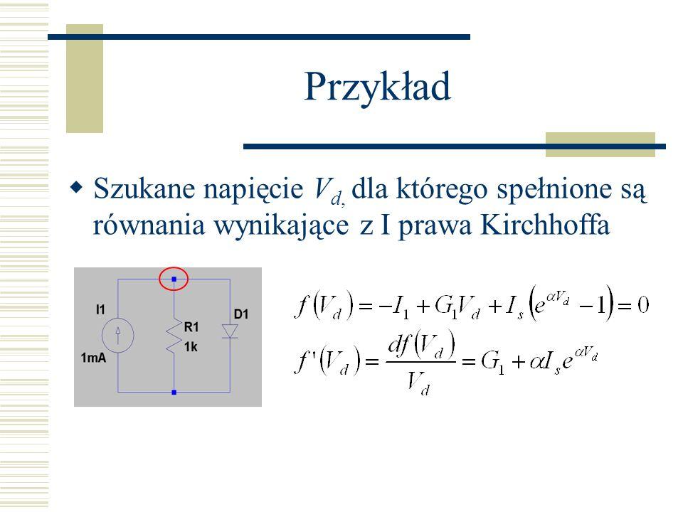 Przykład Szukane napięcie V d, dla którego spełnione są równania wynikające z I prawa Kirchhoffa