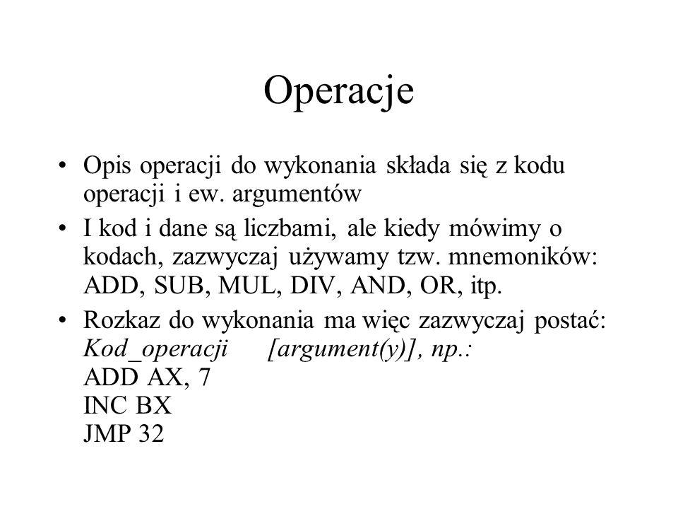 Operacje Opis operacji do wykonania składa się z kodu operacji i ew.