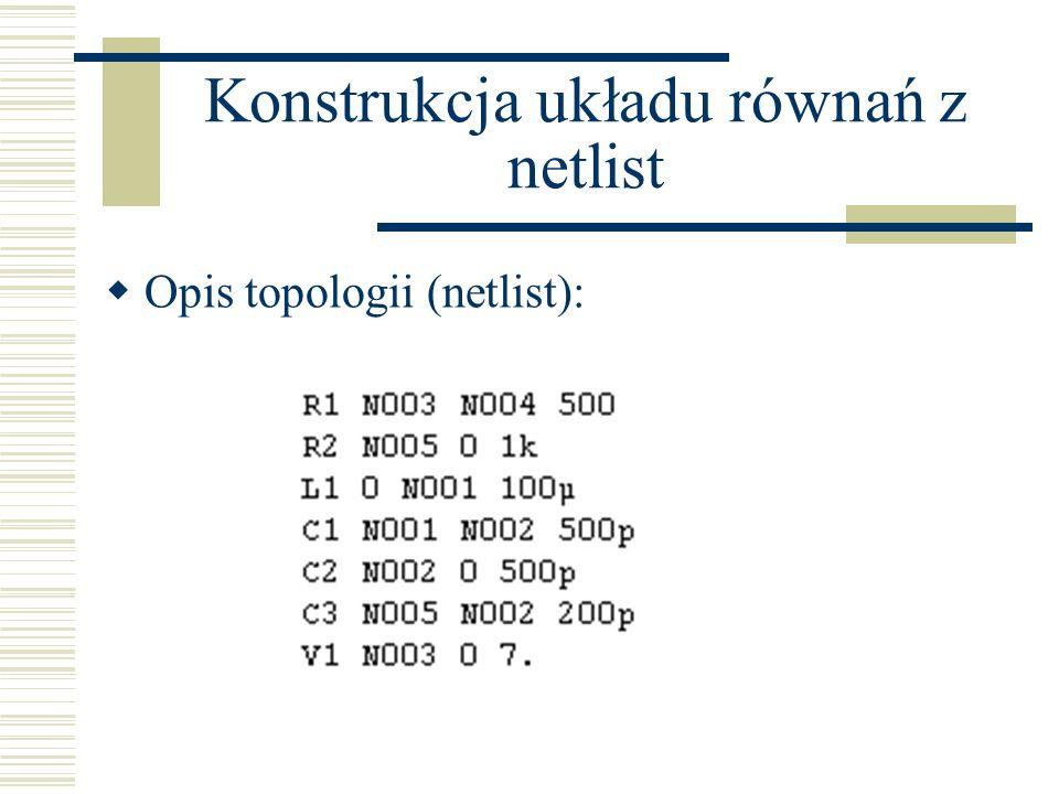 Konstrukcja układu równań z netlist Opis topologii (netlist):