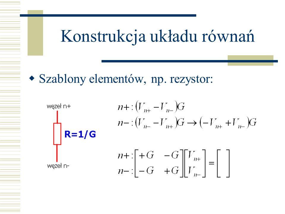Konstrukcja układu równań Szablony elementów, np. rezystor: