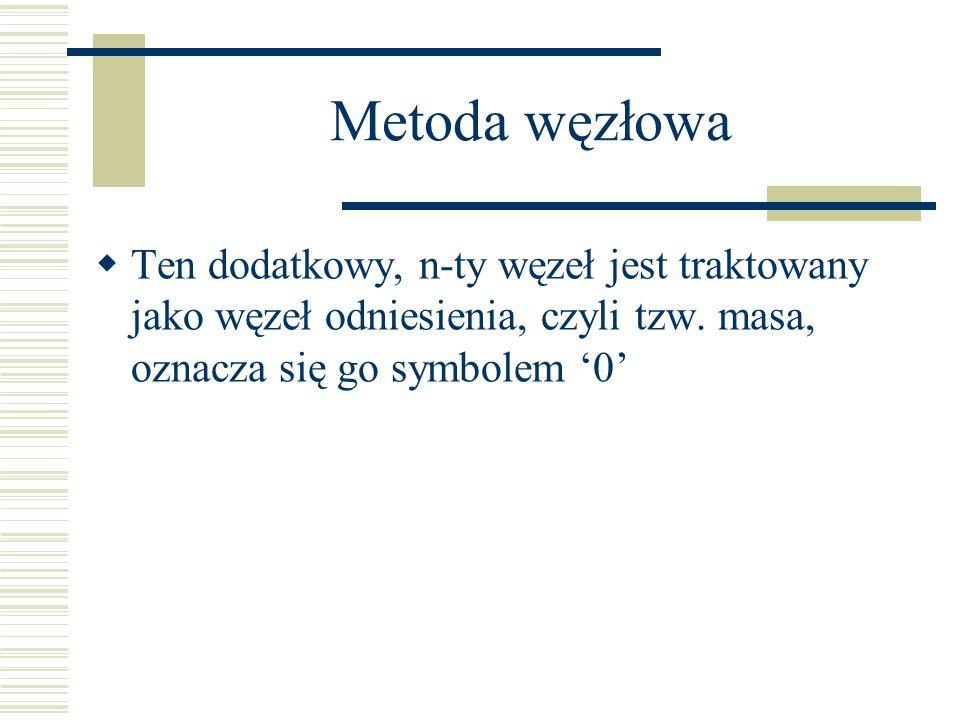Metoda węzłowa Ten dodatkowy, n-ty węzeł jest traktowany jako węzeł odniesienia, czyli tzw. masa, oznacza się go symbolem 0