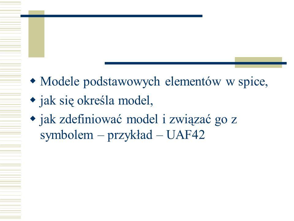 Modele podstawowych elementów w spice, jak się określa model, jak zdefiniować model i związać go z symbolem – przykład – UAF42