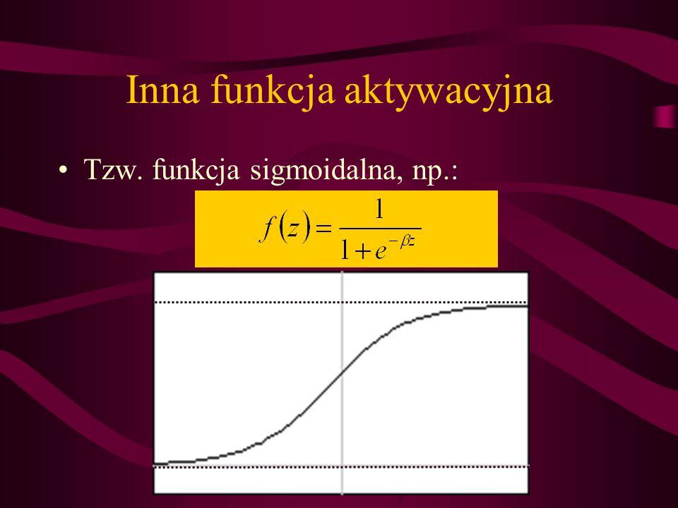 Inna funkcja aktywacyjna Tzw. funkcja sigmoidalna, np.:
