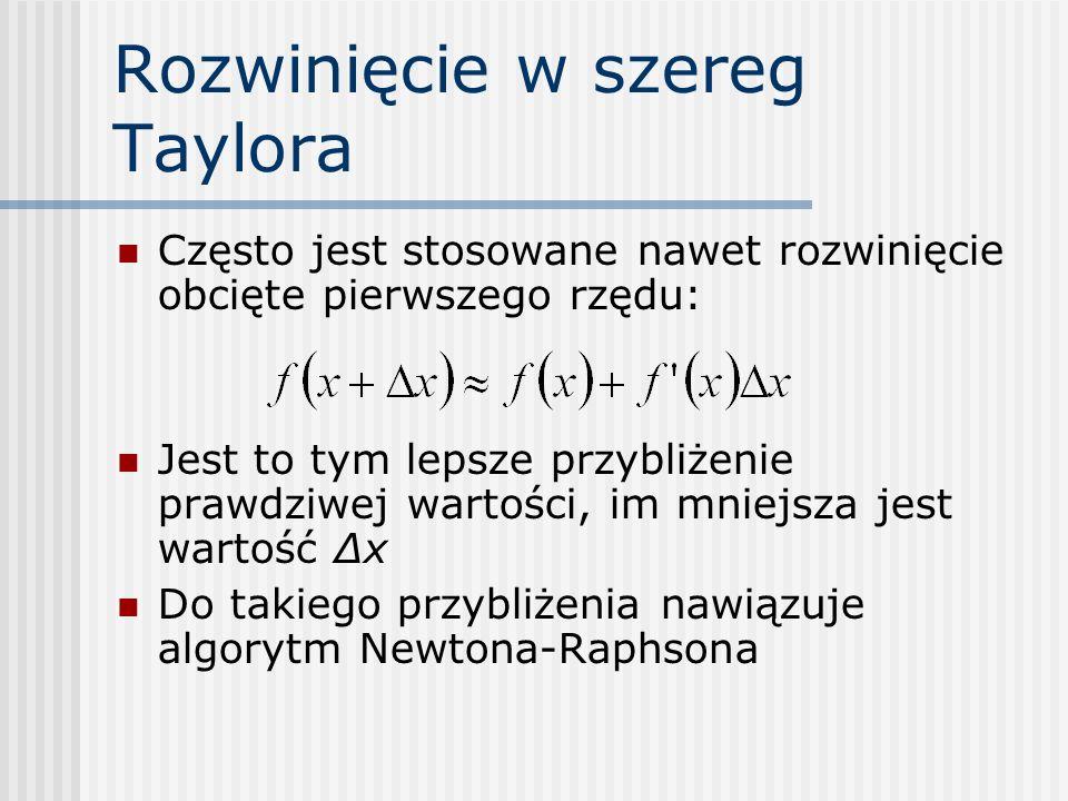 Rozwinięcie w szereg Taylora Często jest stosowane nawet rozwinięcie obcięte pierwszego rzędu: Jest to tym lepsze przybliżenie prawdziwej wartości, im