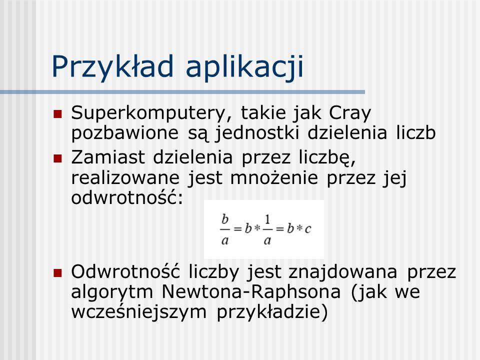 Przykład aplikacji Superkomputery, takie jak Cray pozbawione są jednostki dzielenia liczb Zamiast dzielenia przez liczbę, realizowane jest mnożenie pr
