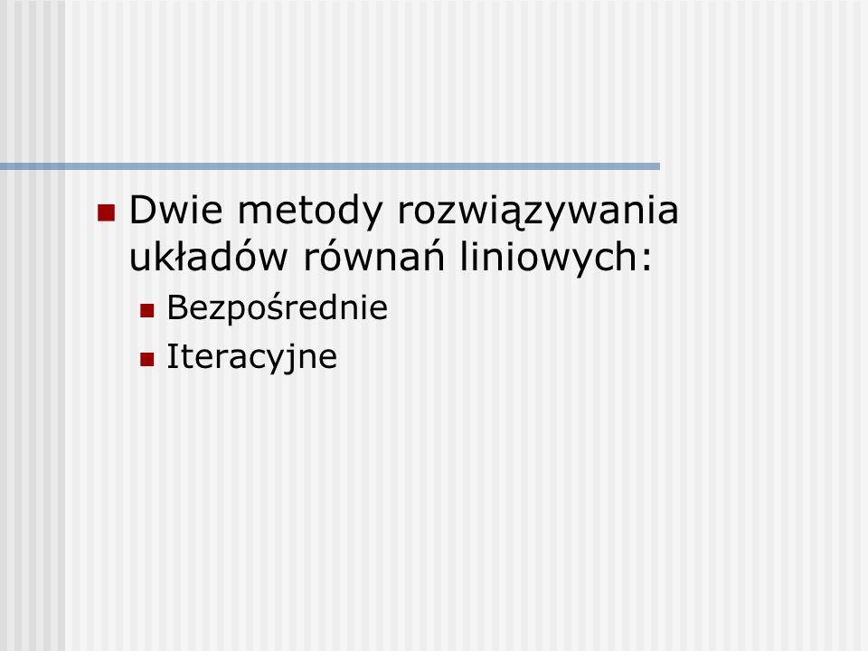 Dla pierwszej kolumny: Dowolna kolumna – niewiadomą jest L ij : Dla elementu diagonalnego (i=j):