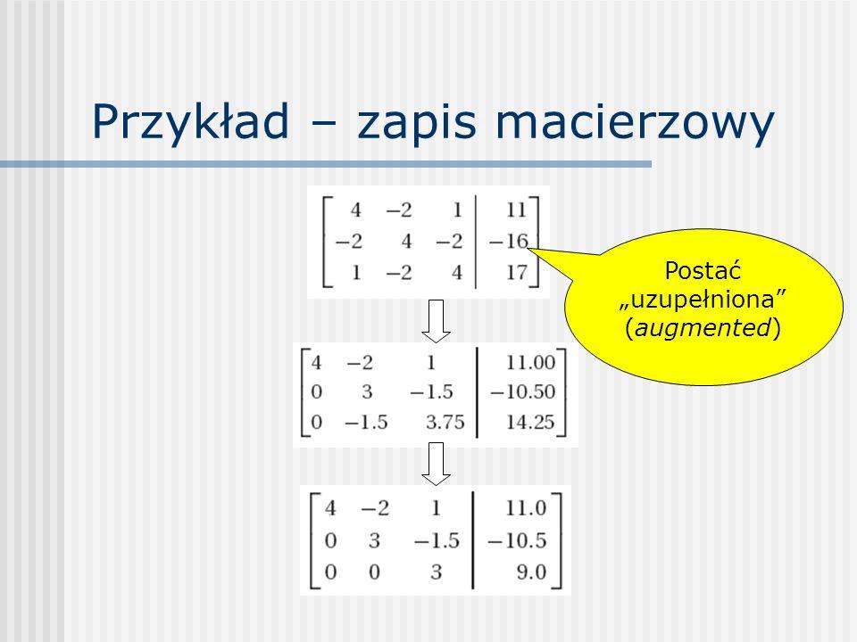 Dekompozycja Doolittle Dekompozycja ma ścisły związek z eliminacją Gaussa Po dekompozycji: Przed dekompozycją: