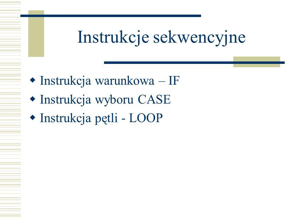 Instrukcja warunkowa – IF Instrukcja wyboru CASE Instrukcja pętli - LOOP