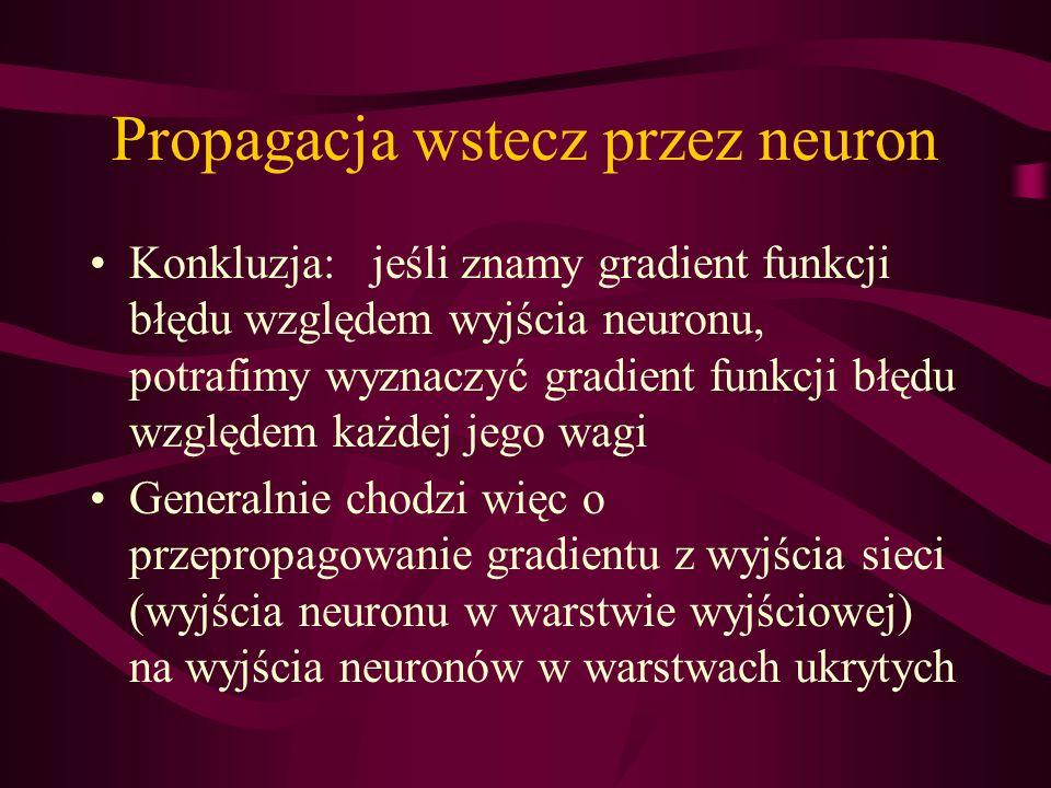 Konkluzja: jeśli znamy gradient funkcji błędu względem wyjścia neuronu, potrafimy wyznaczyć gradient funkcji błędu względem każdej jego wagi Generalni