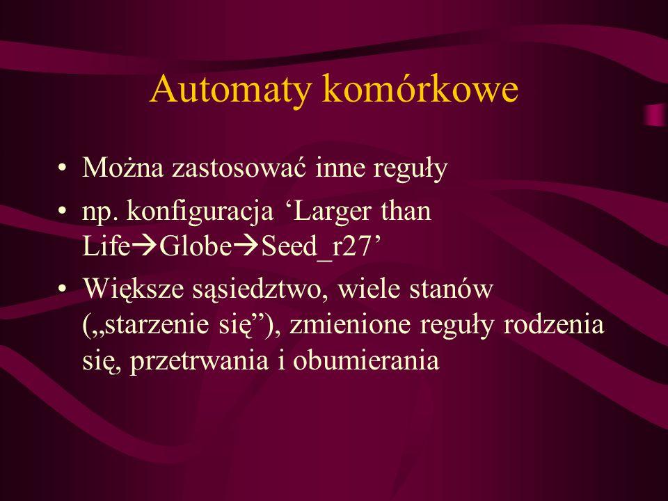 Automaty komórkowe Można zastosować inne reguły np. konfiguracja Larger than Life Globe Seed_r27 Większe sąsiedztwo, wiele stanów (starzenie się), zmi