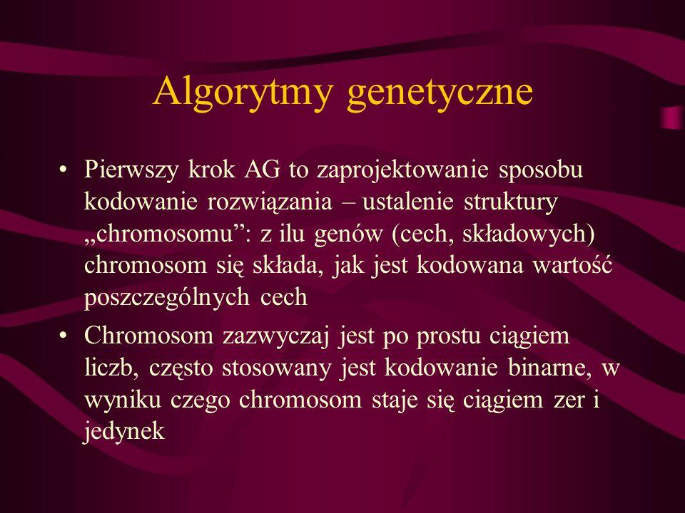 Algorytmy genetyczne Pierwszy krok AG to zaprojektowanie sposobu kodowanie rozwiązania – ustalenie struktury chromosomu: z ilu genów (cech, składowych