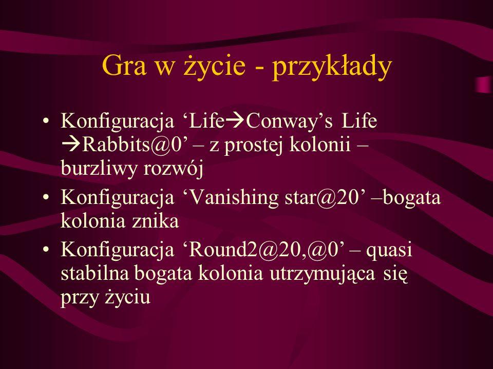 Gra w życie - przykłady Konfiguracja Life Conways Life Rabbits@0 – z prostej kolonii – burzliwy rozwój Konfiguracja Vanishing star@20 –bogata kolonia