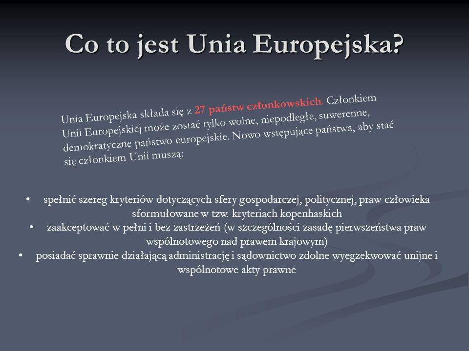 Co to jest Unia Europejska? Unia Europejska składa się z 27 państw członkowskich. Członkiem Unii Europejskiej może zostać tylko wolne, niepodległe, su