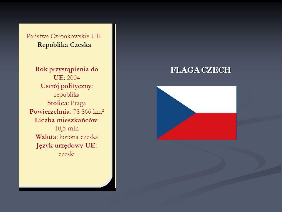 FLAGA CZECH Państwa Członkowskie UE Republika Czeska Rok przystąpienia do UE: 2004 Ustrój polityczny: republika Stolica: Praga Powierzchnia: 78 866 km