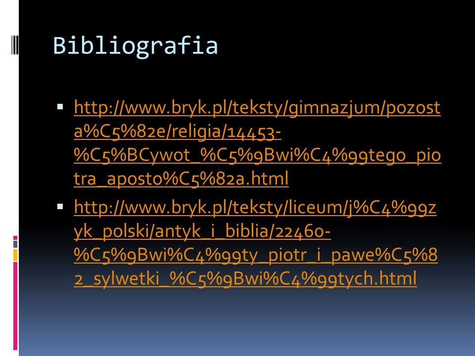 Bibliografia http://www.bryk.pl/teksty/gimnazjum/pozost a%C5%82e/religia/14453- %C5%BCywot_%C5%9Bwi%C4%99tego_pio tra_aposto%C5%82a.html http://www.br