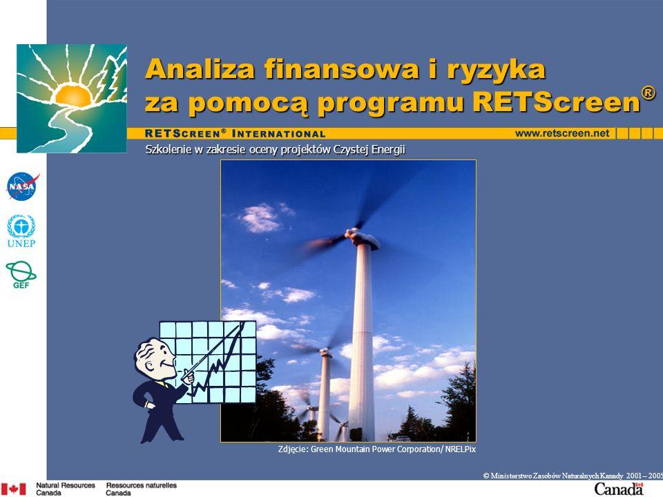 Szkolenie w zakresie oceny projektów Czystej Energii Analiza finansowa i ryzyka za pomocą programu RETScreen ® © Ministerstwo Zasobów Naturalnych Kana