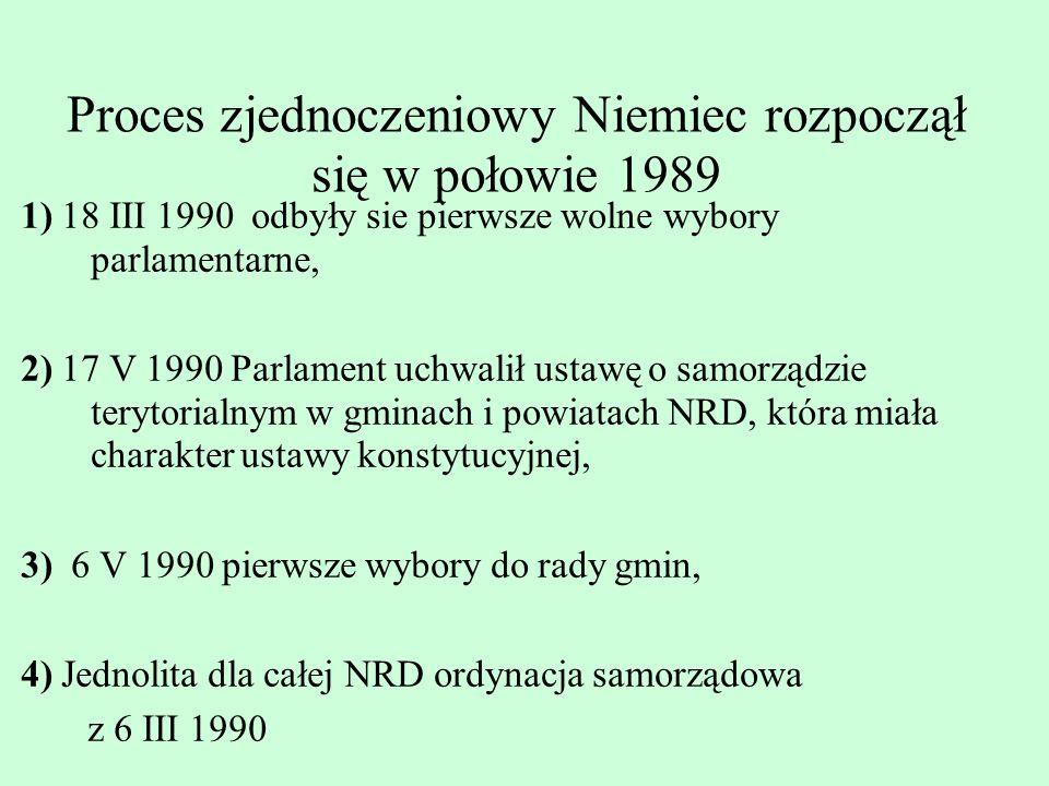 Proces zjednoczeniowy Niemiec rozpoczął się w połowie 1989 1) 18 III 1990 odbyły sie pierwsze wolne wybory parlamentarne, 2) 17 V 1990 Parlament uchwa