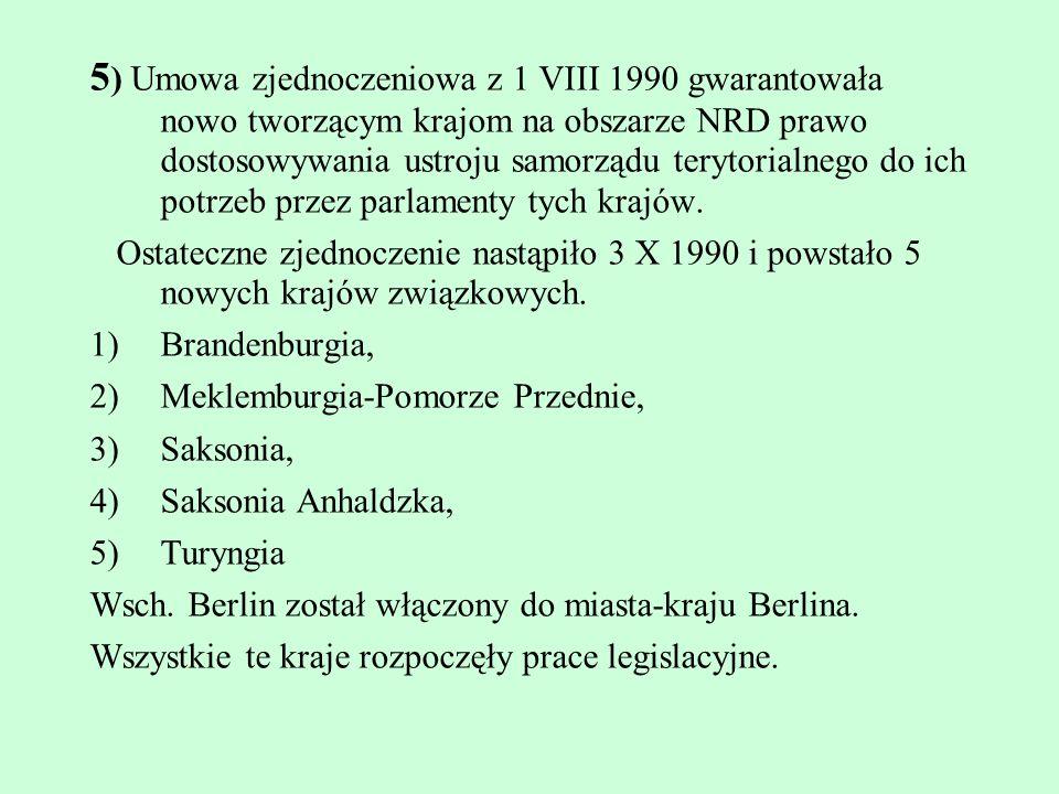 5 ) Umowa zjednoczeniowa z 1 VIII 1990 gwarantowała nowo tworzącym krajom na obszarze NRD prawo dostosowywania ustroju samorządu terytorialnego do ich
