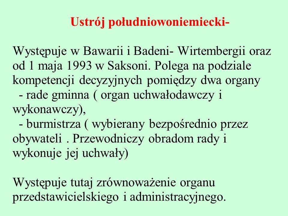 Ustrój południowoniemiecki- Występuje w Bawarii i Badeni- Wirtembergii oraz od 1 maja 1993 w Saksoni. Polega na podziale kompetencji decyzyjnych pomię