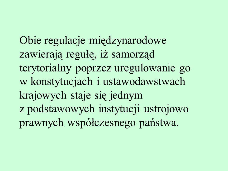 Obie regulacje międzynarodowe zawierają regułę, iż samorząd terytorialny poprzez uregulowanie go w konstytucjach i ustawodawstwach krajowych staje się