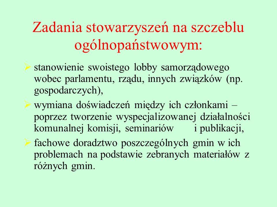 Zadania stowarzyszeń na szczeblu ogólnopaństwowym: stanowienie swoistego lobby samorządowego wobec parlamentu, rządu, innych związków (np. gospodarczy