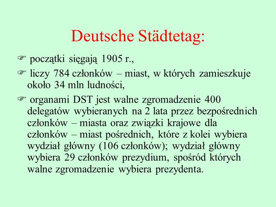 Deutsche Städtetag: początki sięgają 1905 r., liczy 784 członków – miast, w których zamieszkuje około 34 mln ludności, organami DST jest walne zgromad