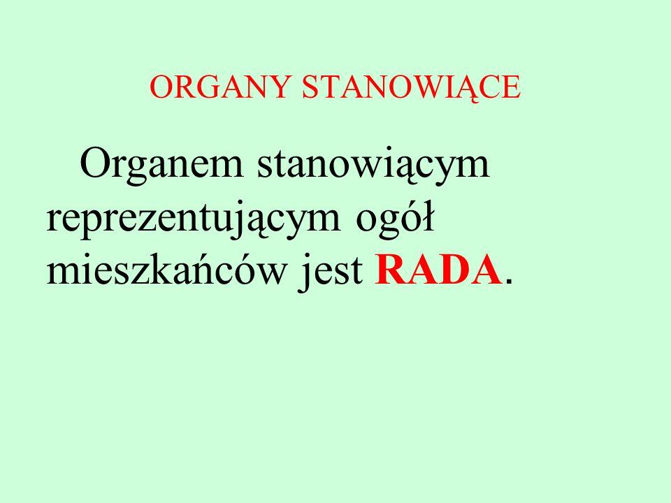 ORGANY STANOWIĄCE Organem stanowiącym reprezentującym ogół mieszkańców jest RADA.